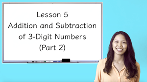Picture of Lesson 5 Addition and Subtraction of 3-Digit Numbers (Part 2)